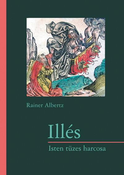 Illés - Isten tüzes harcosa by Albertz Rainer - Hungarian translation of Elia: Ein feuriger Kampfer fuer Gott (Biblische Gestalten) / Elijah - God's fiery warrior (9789635580835)