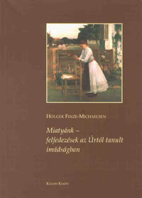 Miatyánk – felfedezések az Úrtól tanult imádságban by Finze-Michaelsen Holger - Hungarian translation of Unser Vater: Entdeckungen im Gebet Jesu / Our Father - Discoveries from the Lord's Prayer (963558073)