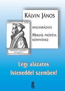 Légy alázatos Isteneddel szemben! - Magyarázat Mikeás könyvéhez by John Calvin / Hungarian Translation of John Calvin's Commentaries On Jonah, Micah, Nahum / John Calvin's Explanation to the Book of Prophet Micah (9633009545)