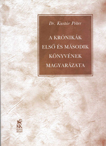 A Krónikák első és második könyvének magyarázata by Kustár Péter / Explanation of the first and second books of the Chronicles (9635580037)