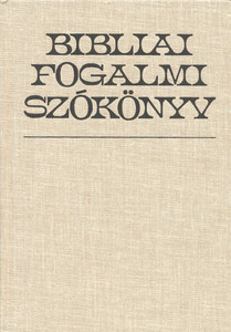 Bibliai fogalmi szókönyv by Bartha Tibor and Vladár Gábor - Biblical conceptual dictionary / The purpose of the book is to help both the laymen believers who read the Bible and the pastors to become aware of the Scriptures (9633008905)