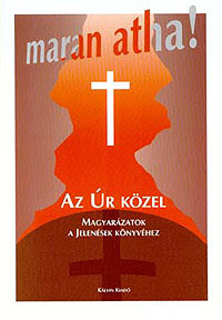 Maran Atha! Az Úr közel - Magyarázatok a Jelenések könyvéhez by Szikszai Béni / Maran Atha! The Lord is Near - Explanations to the Book of Revelation (9633008670)
