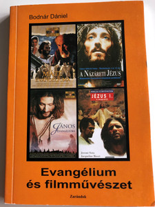 Evangélium és filmművészet by Bodnár Dániel / The Gospel and filmmaking / The book is summarizing the life of Christ as it appeared in the film industry (9789638677891)