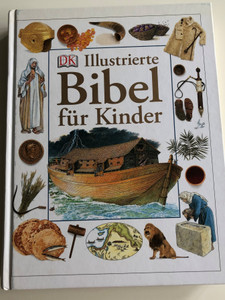Illustrierte Bibel für Kinder by Selina Hastings / German Translation of The Children's Illustrated Bible / Color illustrations, maps and photos / Dorling Kindersley (9783831019205)