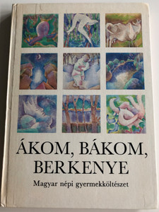 Ákom, Bákom, Berkenye / Magyar népi gyermekköltészet / Hungarian childrens folk poems, rhymes, lullabies / For nursery and kindergarten age (9631137384)