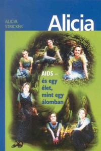 Alícia - AIDS és egy élet, mint egy álomban  by Alicia Sticker - Hungarian translation of Alicia - AIDS and a life like a dream / A true story that has a message for those who are looking for life