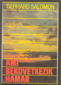 Ami bekövetkezik hamar by Gerhard Salomon - Hungarian translation of What must happen soon / A review of the impending judgement