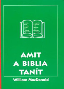 Amit a Biblia tanít by William Macdonald - Hungarian translation of Summary of the Bible / The basic teachings of the Bible in simple, comprehensible form, with questions per topic. Good for new believers or beginners in Bible knowledge