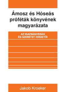 Ámosz és Hóseás – Az igazságosság és szeretet hirdetői by Jakob Kroeker - Hungarian translation of Amos Hosea / Prophets of justice and love