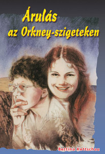 Árulás az Orkney-szigeteken by Bettina Kettschau - Hungarian translation of Betrayal on the Orkney Islands / When Mairdie and his brothers travel to the Orkney Islands, they  face mysteries of the past. Is there a way out of hatred and sin?
