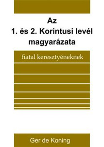 Az 1. és 2. Korintusi levél magyarázata by Ger de Koning - Hungarian translation of Erster und Zweiter Korinther brief / Explanation of The First and Second Letters to the Corinthians