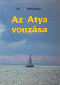 Az Atya vonzása by H. L. Heijkoop - Hungarian translation of The attraction of the Father / Important questions and answers about Christian life