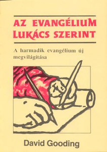 Az evangélium Lukács szerint by David Gooding - Hungarian translation of According to Luke / New illumination of the third gospel