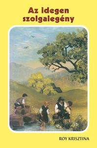 Az idegen szolgalegény by Roy Christina - Hungarian translation of The foreign servant / Short stories with gospel lessons