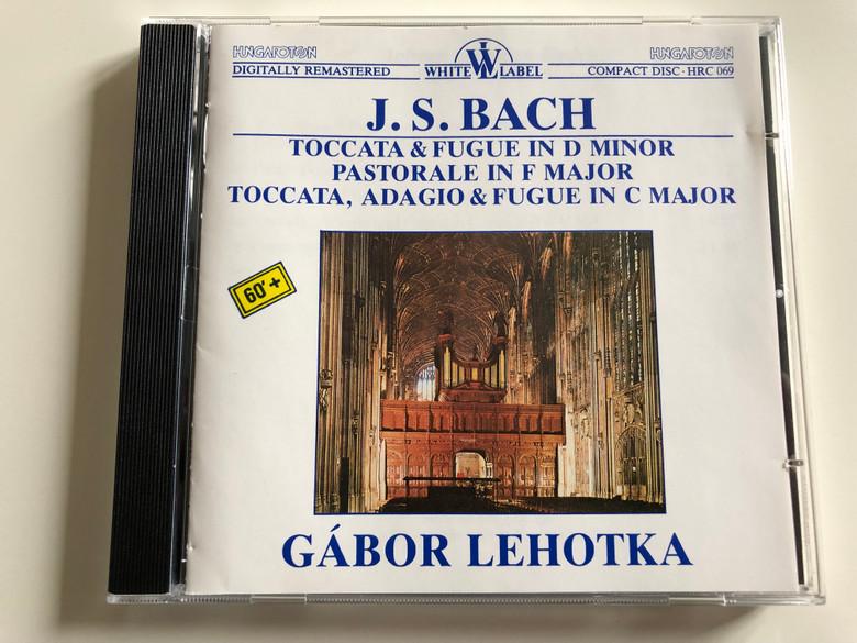 J.S. Bach Organ Works - Toccata & Fugue in D Minor - Pastorale in F major - Toccata, Adagio & Fugue in C major / Gábor Lehotka organ / Hungaroton White Label / HRC 069 (HRC-069)