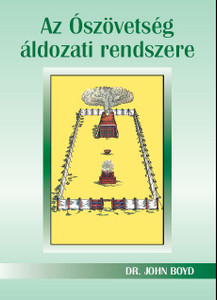 Az ​Ószövetség áldozati rendszere by John Boyd - Hungarian translation of The Sacrifice System of the Old Testament  /The sacrificial system of the Old Testament points to the sacrifice of Christ