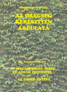 Az ​öregség keresztyén arculata by Vorsatz, H. - hungarian translation of The Christian image of getting old /Our life has dawn, morning, midday, afternoon, dusk and finally evening ...