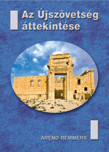 Az Újszövetség áttekintése by Arend Remmers - Hungarian translation of Das Neue Testament im Überblick / A review of the New Testament