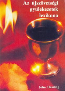Az újszövetségi gyülekezetek lexikona by John Heading - Hungarian translation of   Directory Of New Testament Churches / This handy reference guide is an alphabetical listing of all the local churches of the New Testament