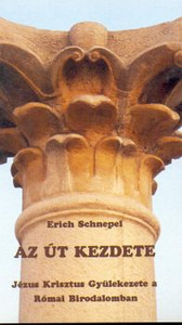 Az ​út kezdete by Erich Schnepel - Hungarian translation of Jesus im Römerreich / The Church's life, its struggles, its relationship with the state, its message in the Roman Empire
