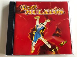 DJ Miki - Roma Mulatós / Aj devale koj odi, Táncoljatok cigányok, Luma maj / Audio CD 2006 / MusiCDome Kft (5998175162560)