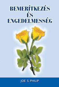 Bemerítkezés és engedelmesség by Philip, Joe S. - Hungarian translation of  Baptism. Should I Obey It? / Study of the importance of baptism based on faith