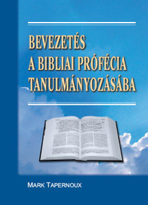 Bevezetés a bibliai prófécia tanulmányozásába by Marc Tapernaux - Hungarian translation of Introduction á l'étude de la prophetie / an overview of the prophecies that have taken place and has not yet occurred