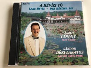 A Hévízi tó / Lake Hévíz - Der Hévízer See / László Lovay vocals, Sándor Déki Lakatos and his Gypsy Band / Audio CD 1995 / 1002 Digital Stereo (5997822710024)