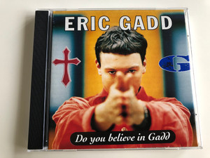 Eric Gadd - Do you believe in Gadd / Do You believe in me, Ask me, Trouble, Hallelujah, Power of Music, On Display / Audio CD 1994 / wea 4509-96777-2 (745099677725)