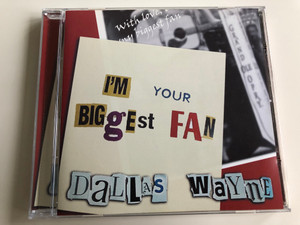 Dallas Wayne - I'm Your Biggest Fan / Junior Samples, Tex-Tosterone, She's Good To Go, Still Know How To Cry / Country Music / CR20016-2 / Zyx Music (090204900695)