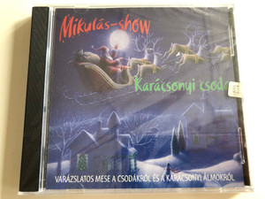 Mikulás - show / Karácsonyi csoda / Varázslatos Mese a csodákról és a Karácsonyi Álmokról / Christmas story in Hungarian language / Audio CD 2003 / Show and Magic (5999881645019)