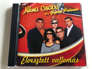 Néma Csaba és a Gypsy Paloma - Elvesztett vallomás / Hungarian Gypsy music / Audio CD 2007 / Music Dome / 0612MCD (5998175162706)
