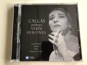 Maria Callas Portrays Verdi Heroines / Lady Macbeth, Abigaille, Elvira, Elisabetta di Valois / Verdi Arias I / Maria Callas soprano, Philharmonia Orchestra / Conducted by Nicola Rescigno / Audio CD 2012 / Warner Classics (825646340156)