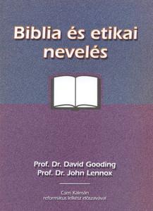Biblia és etikai nevelés  by David Gooding · John Lennox - Hungarian translation of The Bible and Ethics / Bible Teaching Guide