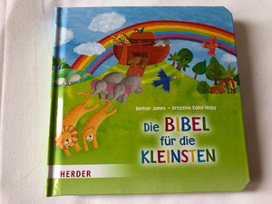 Die Bibel für die Kleinsten by Bethan James / German translation of My Picture Bible / BoardBook / Illustrations Krisztina Kállai Nagy / Beautiful and Well-known stories of the Bible in simple language and color illustrations / 2014 / Herder (9783451712388)