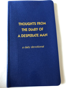Thoughts from the diary of a desperate man - a daily devotional by Walter A. Henrichsen / 12th Edition / Leadership foundation / Blue Pvc cover / 2011 (0970437420)