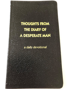 Thoughts from the diary of a desperate man - a daily devotional by Walter A. Henrichsen / 12th Edition / Leadership foundation / Golden edges / Hardcover, Black / 2011 (0970437412)