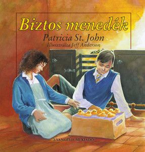 Biztos menedék by Patricia M. St. John - Hungarian translation of The Safe Place / The wonderful story of love and self-sacrifice reveals the story of Jesus Christ, who died to save people from their sins