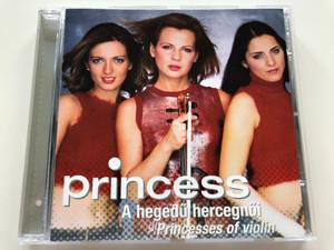 Princess - A hegedű hercegnői - The Princesses of violin / AUDIO CD 2002 / Made in Hungary / Molnár Ildikó, Pados Krisztina, Sándor Krisztina (743219054623)