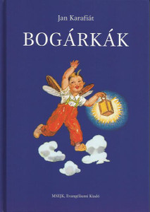 Bogárkák by Jan Karafiát - Hungarian translation of Broučci / Fireflies /  a classic children's book