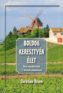 Boldog keresztyén élet by Christian Briam - Hungarian translation of  Glücklich leben als Christ? / Happy Living as a Christian ?: Bible Interpretation of 2 Peter 1