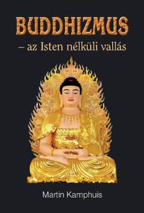 Buddhizmus - az Isten nélküli vallás by Martin Kamphuis - Hungarian translation of Buddhismus. Religion ohne Gott / Buddhism a religion without God