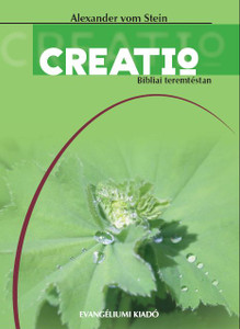 Creatio - Bibliai teremtéstan (német nyelvű DVD melléklettel) by Alexander vom Stein - Hungarian translation of Creatio /the first German-language textbook in which the biblical creation model is presented in detail with a DVD in German language