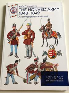 The Honvéd Army 1848 - 1849 by Győző Somogyi / A Honvédsereg 1848-1849 / A Millennium in The Military - Egy Ezredév Hadban / Paperback 2016 / HM Zrínyi (9789633276860)