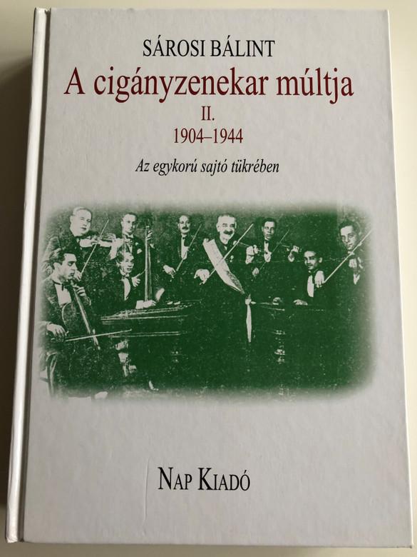 A cigányzenekar múltja II 1904-1944 by Sárosi Bálint / Az egykorú sajtó tükrében / The History of the Hungarian Gypsy Orchestra 1904-1944 / Nap Kiadó / Hardcover 2012 (9789633320006)