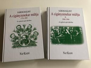 A cigányzenekar múltja 1776-1944 I.-II. by Sárosi Bálint - Dörnyei Sándor / Az egykorú sajtó tükrében / The History of the Hungarian Gypsy Orchestra SET (Volumes I. & II. 1776-1944) / Nap Kiadó (1217-534x)