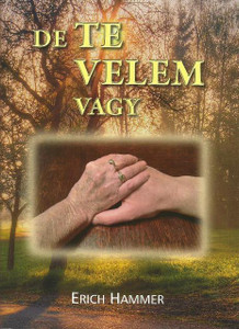 De te velem vagy by Erich Hammer - Hungarian translation of Doch Du bist bei mir / But you are with me / in suffering and need the believer often experiences the closeness and help of the Lord intensively