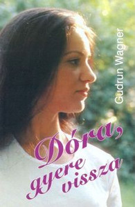 Dóra, gyere vissza by Gudrun Wagner - Hungarian translation of Dora , come back! / A  story of a teenager's quest for God