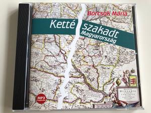 Börcsök Mária - Kettészakadt Magyarország / Read by the Author / A szerző előadásában / MP3 Audio Book 2012 / Kossuth - Mojzer Kiadó (9789630971003)