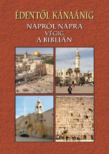 Édentől Kánaánig - Napról napra végig a Biblián by John Bennett Hungarian translation of From Eden to Canaan Daily through the Bible / Short devotionals for every day of the year based on Moses' five books